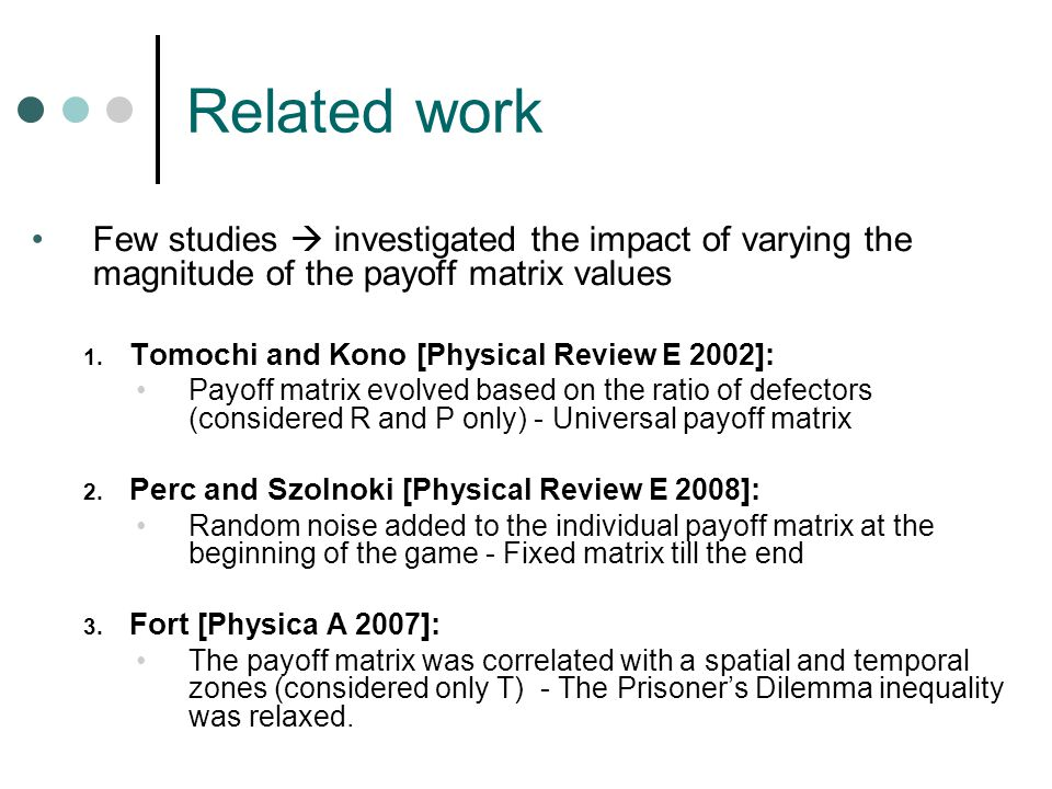 Related work Few studies  investigated the impact of varying the magnitude of the payoff matrix values 1.