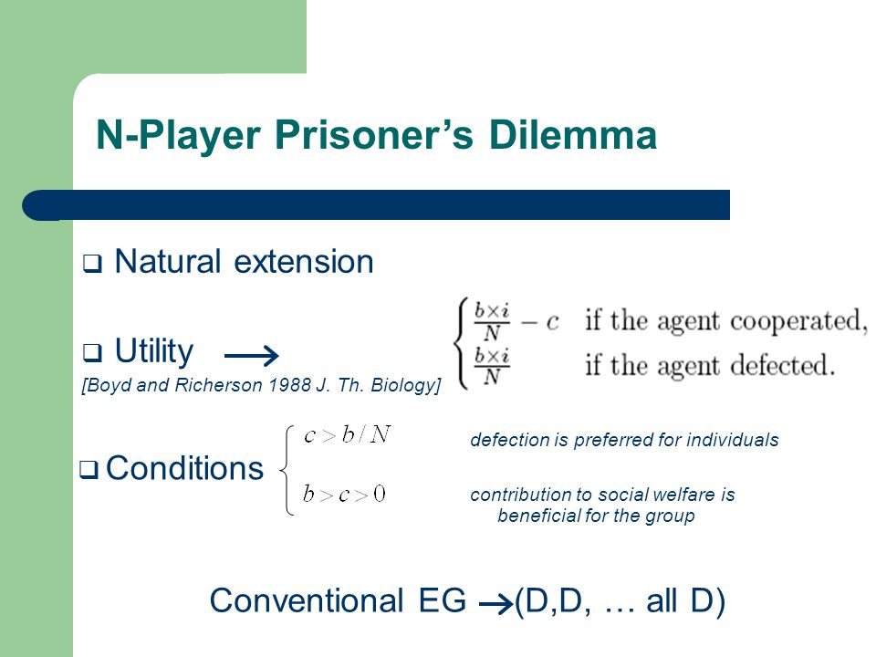 N-Player Prisoner's Dilemma  Natural extension  Utility [Boyd and Richerson 1988 J.