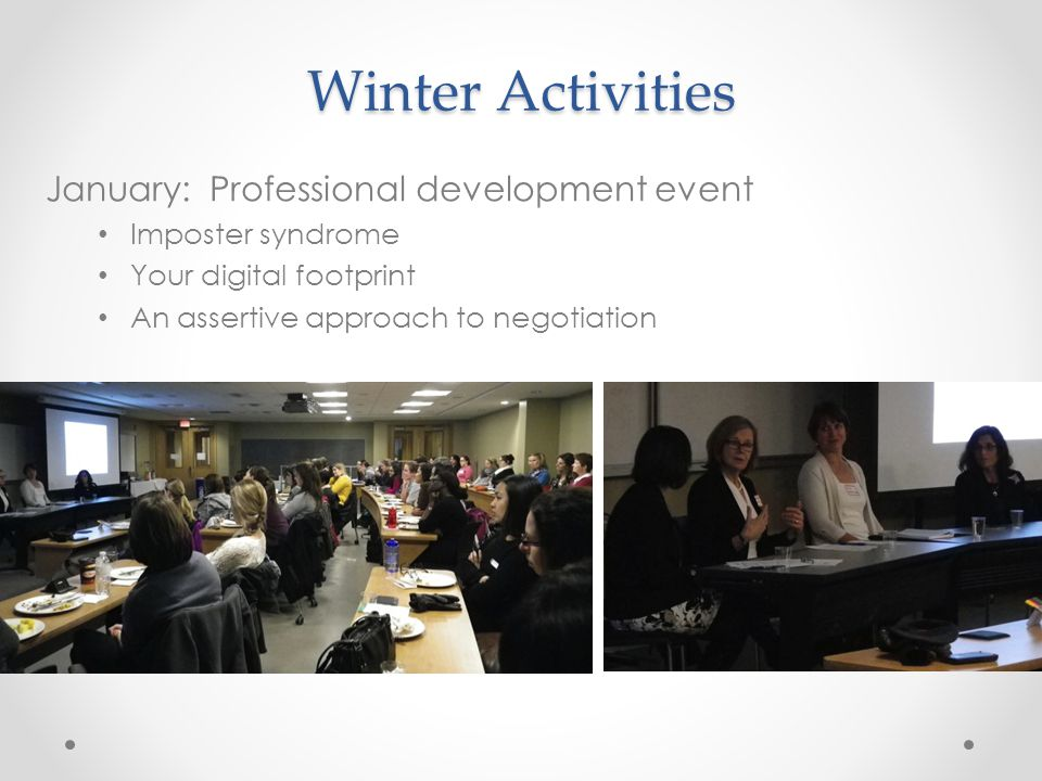 Winter Activities January: Professional development event Imposter syndrome Your digital footprint An assertive approach to negotiation