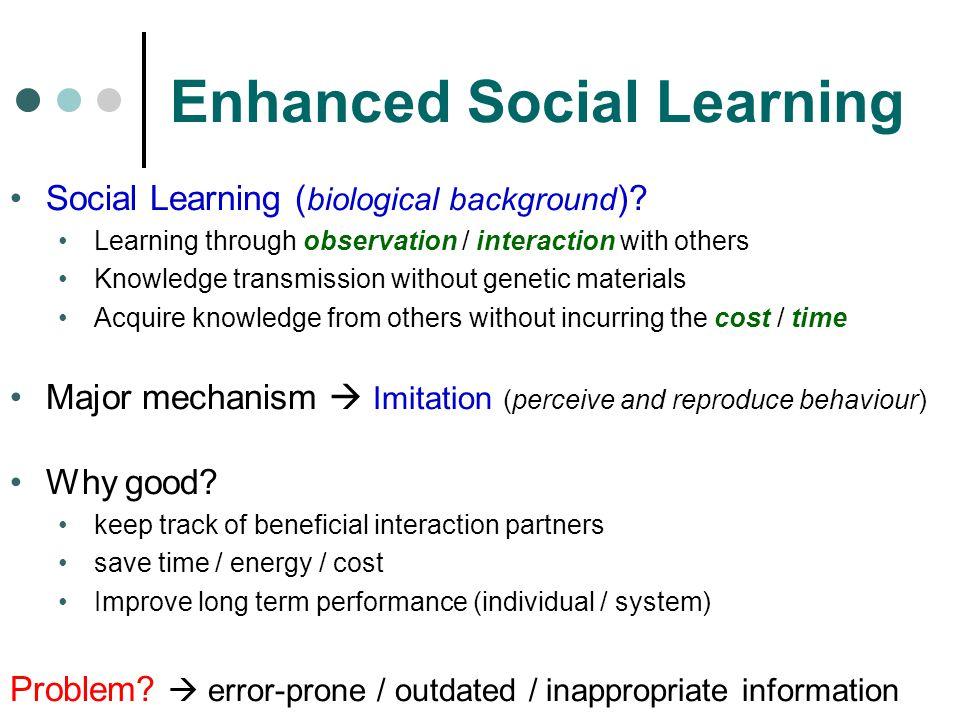 Enhanced Social Learning Social Learning ( biological background ).