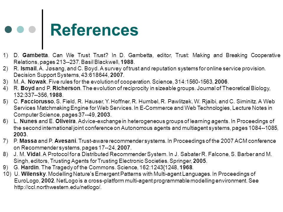 References 1)D.Gambetta. Can We Trust Trust. In D.