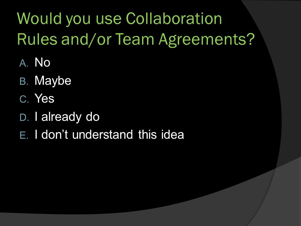 Would you use Collaboration Rules and/or Team Agreements.