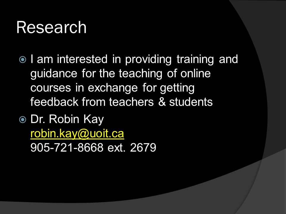 Research  I am interested in providing training and guidance for the teaching of online courses in exchange for getting feedback from teachers & students  Dr.