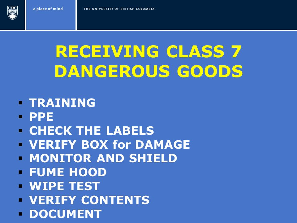 RECEIVING CLASS 7 DANGEROUS GOODS  TRAINING  PPE  CHECK THE LABELS  VERIFY BOX for DAMAGE  MONITOR AND SHIELD  FUME HOOD  WIPE TEST  VERIFY CONTENTS  DOCUMENT