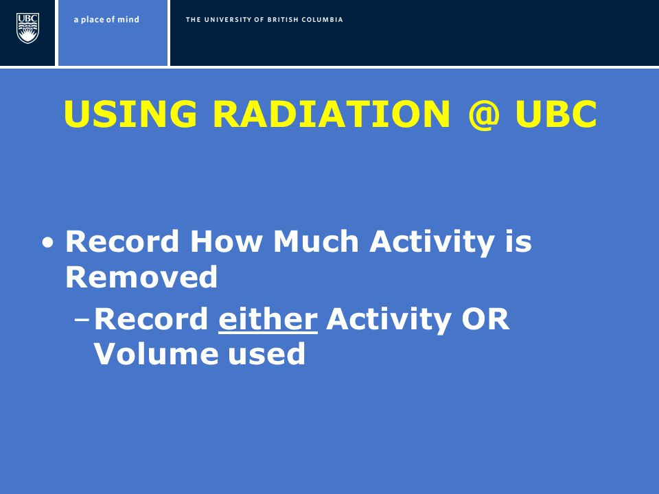 USING UBC Record How Much Activity is Removed –Record either Activity OR Volume used