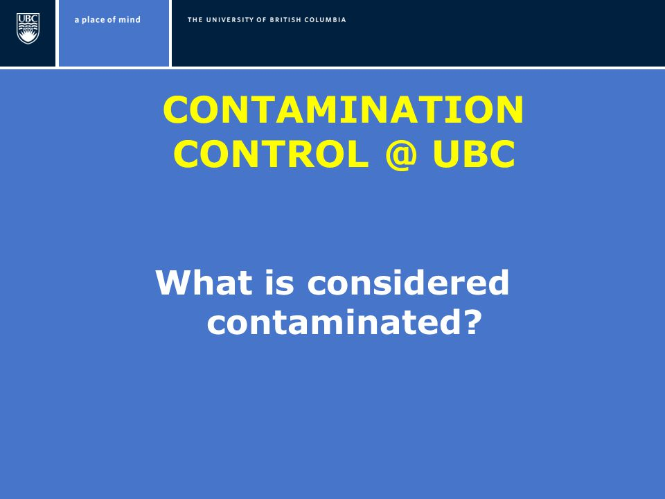 CONTAMINATION UBC What is considered contaminated