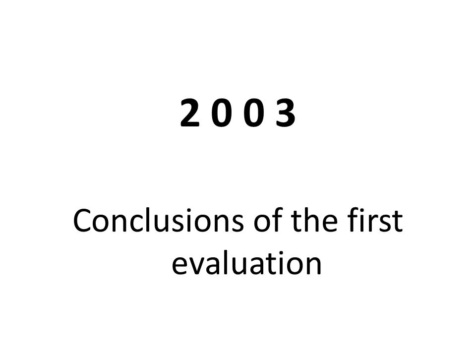 2 0 0 3 Conclusions of the first evaluation