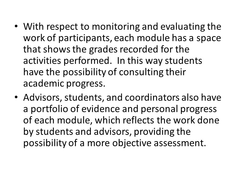 With respect to monitoring and evaluating the work of participants, each module has a space that shows the grades recorded for the activities performed.