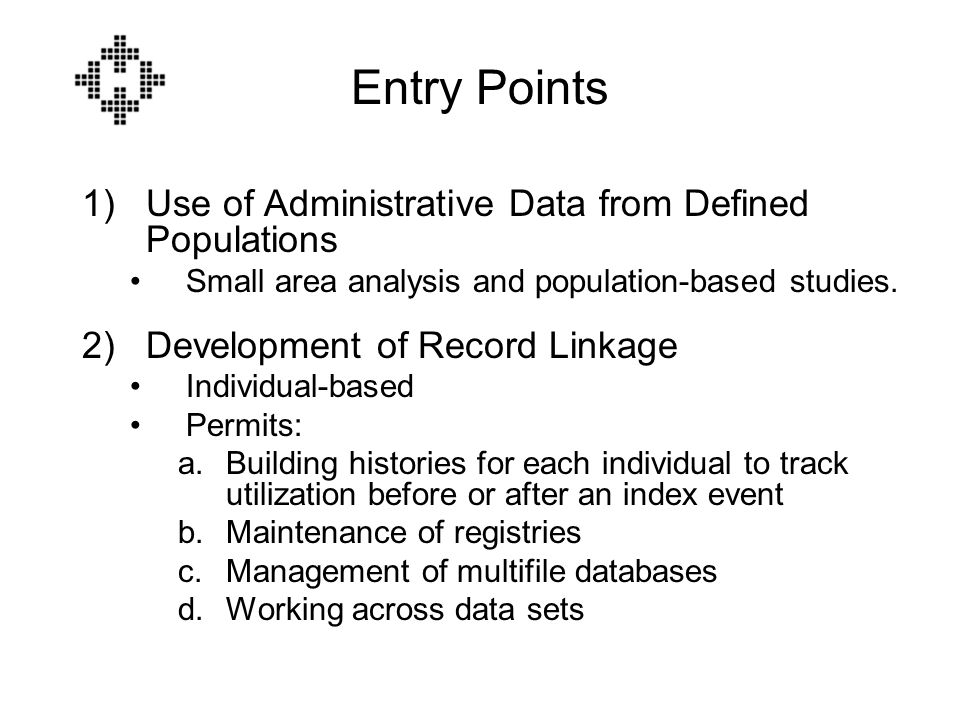 Entry Points 1)Use of Administrative Data from Defined Populations Small area analysis and population-based studies.