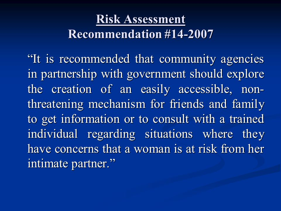"Risk Assessment Recommendation #14-2007 ""It is recommended that community agencies in partnership with government should explore the creation of an ea"