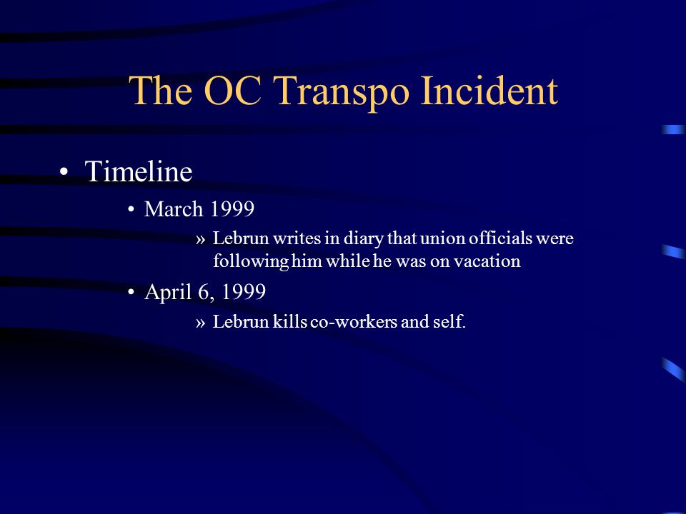 The OC Transpo Incident Timeline March 1999 »Lebrun writes in diary that union officials were following him while he was on vacation April 6, 1999 »Lebrun kills co-workers and self.