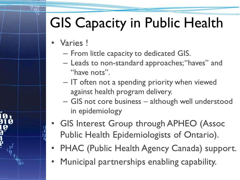 GIS Capacity in Public Health Varies . – From little capacity to dedicated GIS.