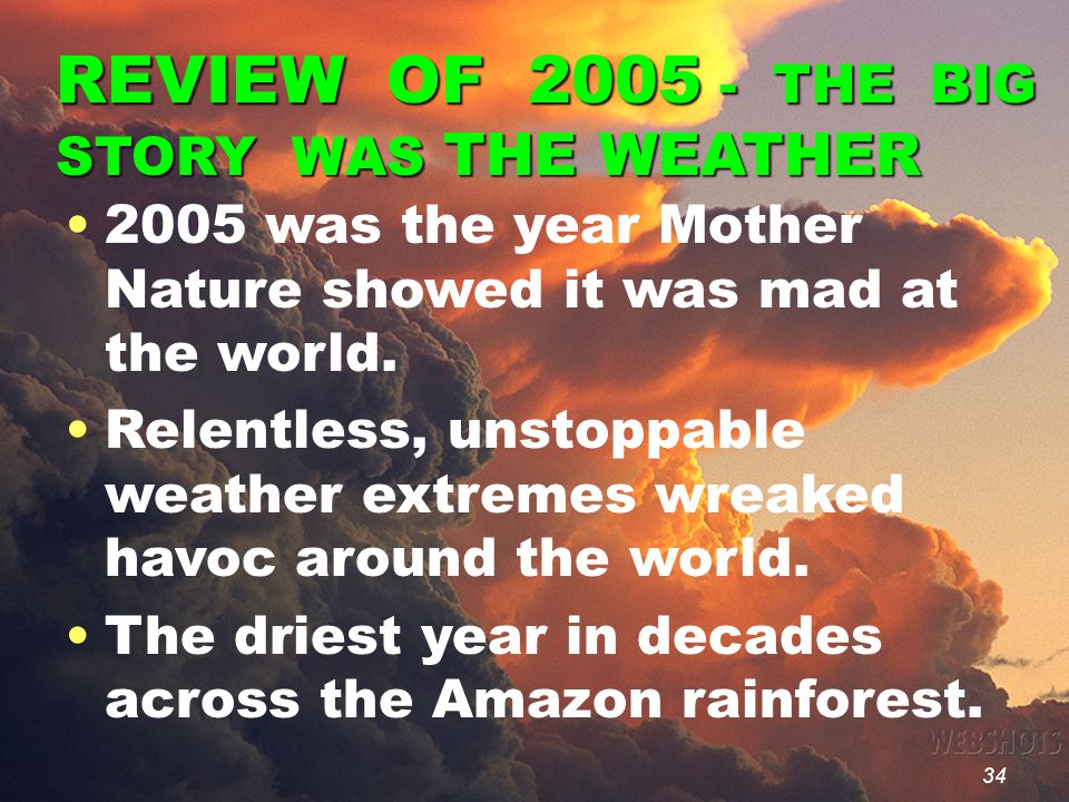 34 REVIEW OF 2005 - THE BIG STORY WAS THE WEATHER 2005 was the year Mother Nature showed it was mad at the world.