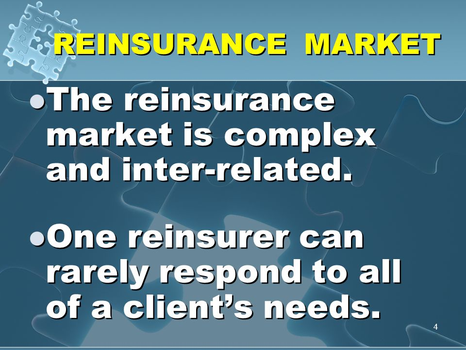 4 REINSURANCE MARKET The reinsurance market is complex and inter-related.