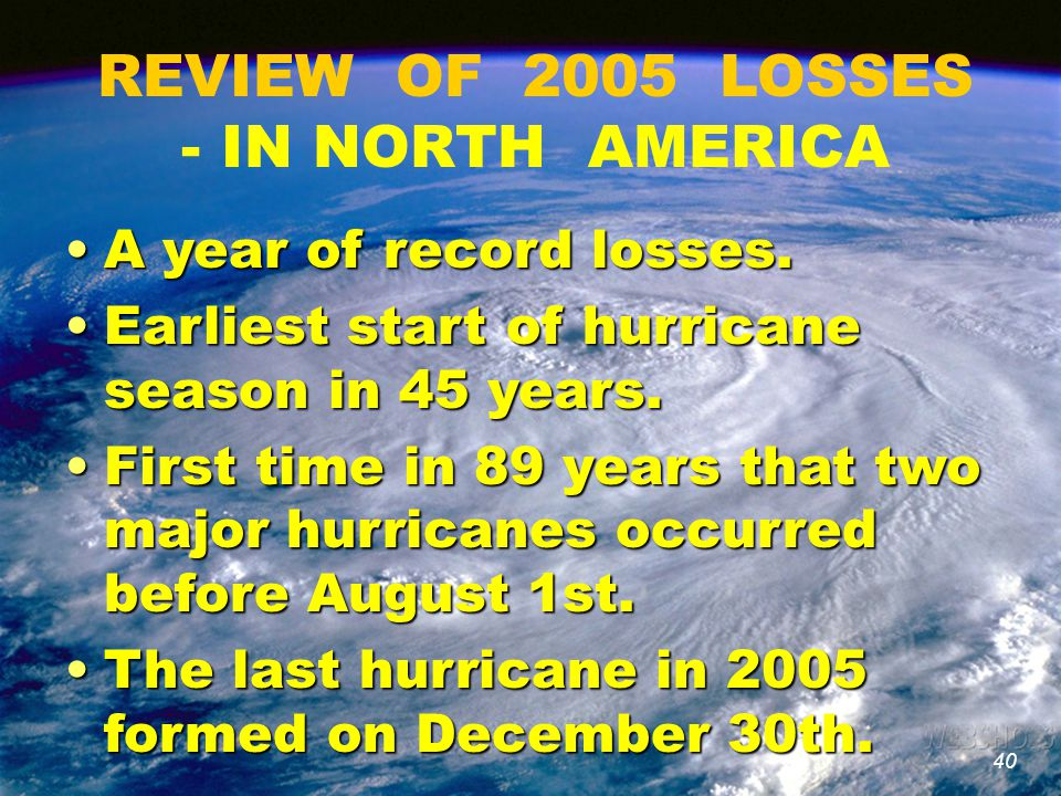 40 REVIEW OF 2005 LOSSES - IN NORTH AMERICA A year of record losses.A year of record losses.