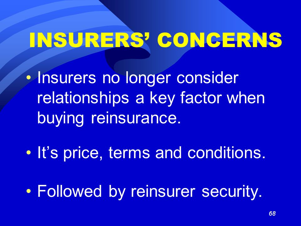 68 INSURERS' CONCERNS Insurers no longer consider relationships a key factor when buying reinsurance.