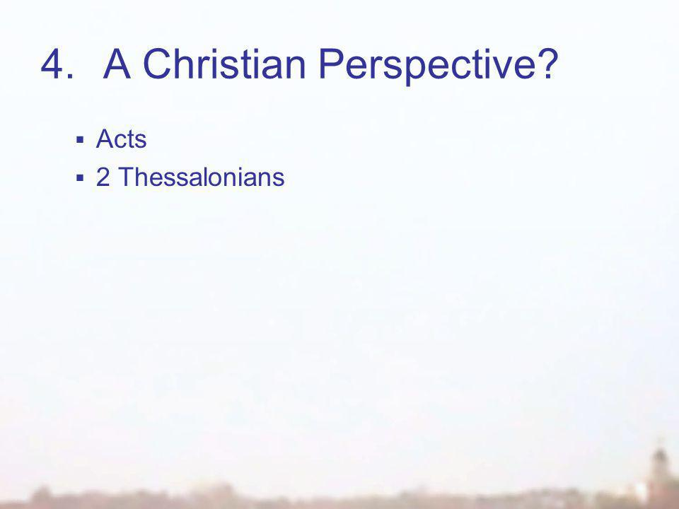 4.A Christian Perspective  Acts  2 Thessalonians