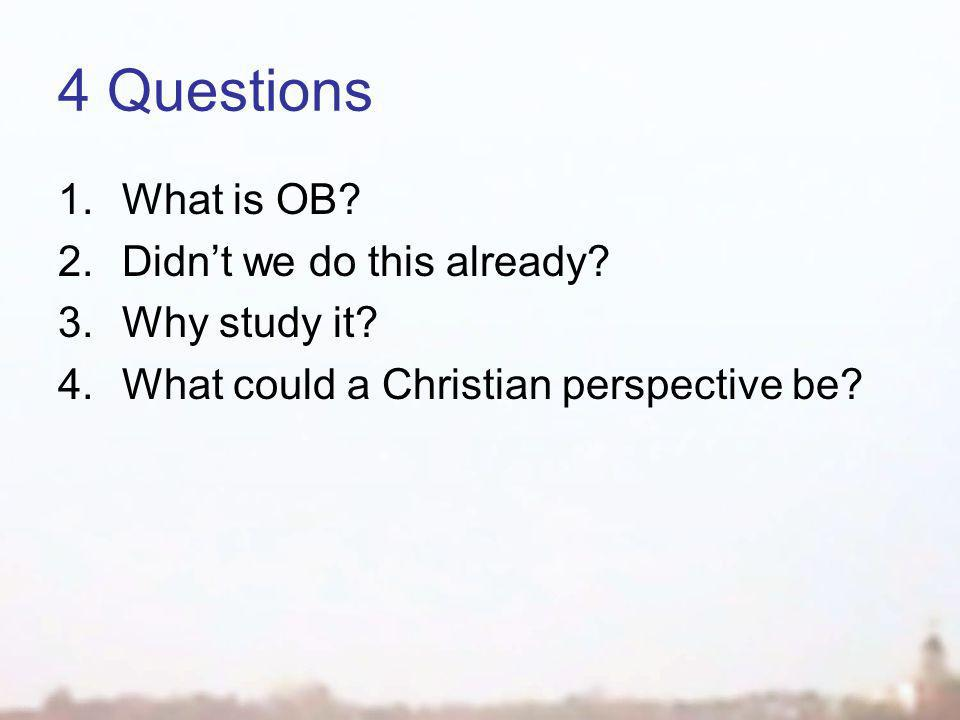 4 Questions 1.What is OB. 2.Didn't we do this already.