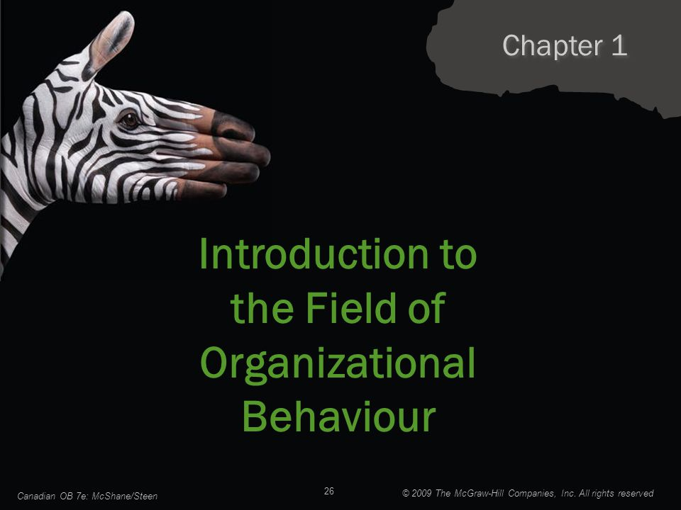 Chapter 1 Introduction to the Field of Organizational Behaviour Canadian OB 7e: McShane/Steen 26 © 2009 The McGraw-Hill Companies, Inc. All rights res