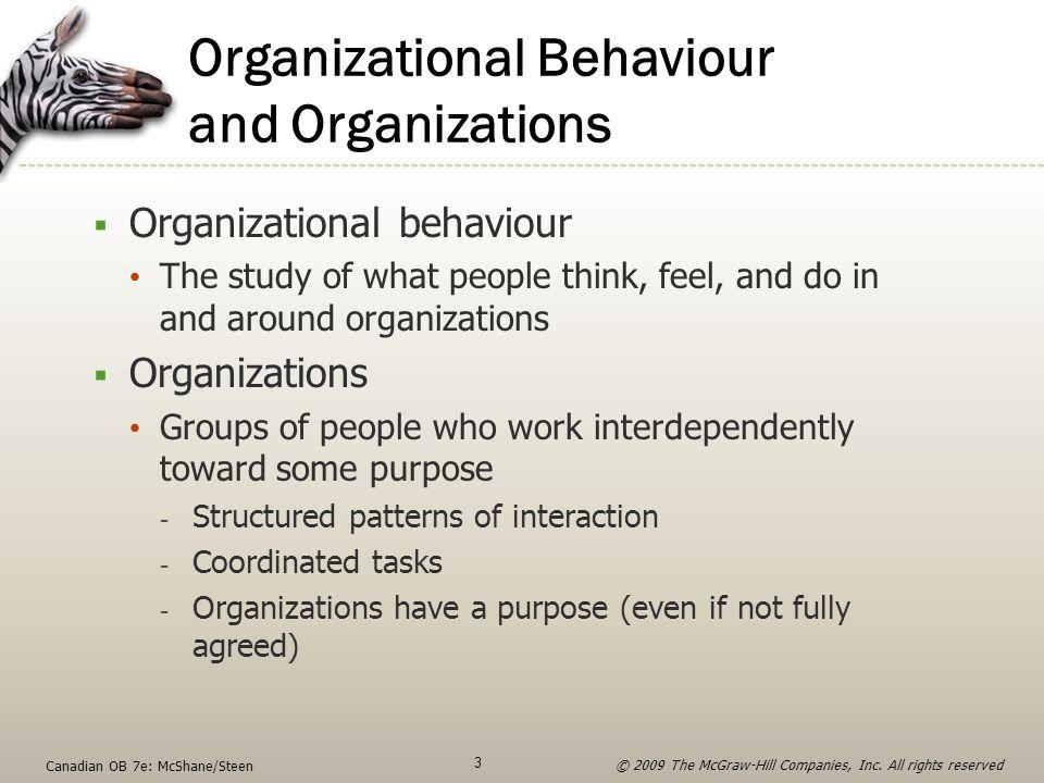 Organizational Behaviour and Organizations  Organizational behaviour The study of what people think, feel, and do in and around organizations  Organ