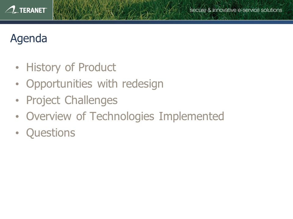 Agenda History of Product Opportunities with redesign Project Challenges Overview of Technologies Implemented Questions