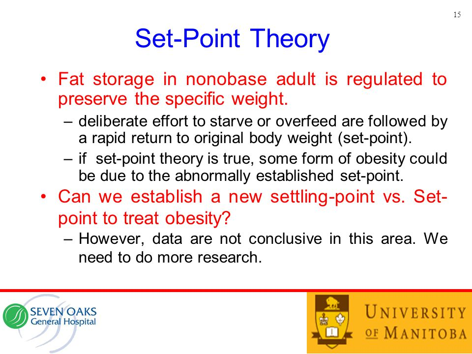 Set-Point Theory Fat storage in nonobase adult is regulated to preserve the specific weight. –deliberate effort to starve or overfeed are followed by