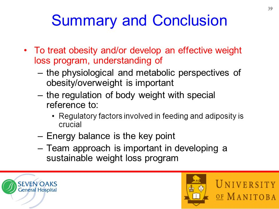 Summary and Conclusion To treat obesity and/or develop an effective weight loss program, understanding of –the physiological and metabolic perspective