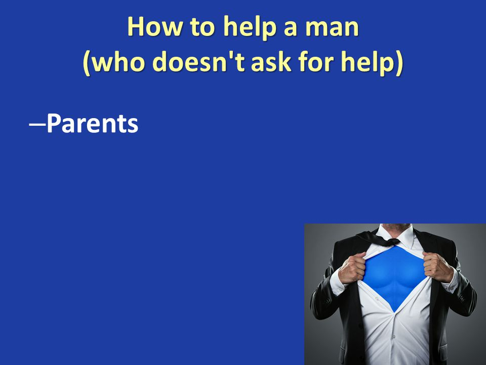 How to help a man (who doesn't ask for help) – Parents
