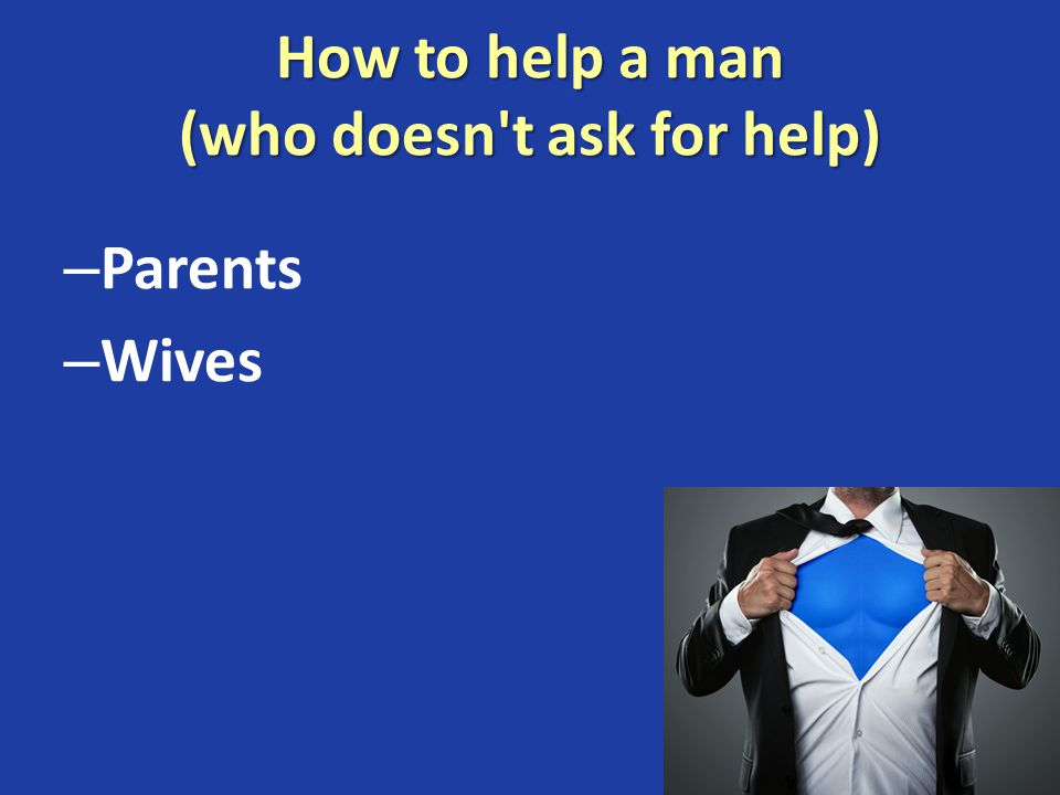 How to help a man (who doesn't ask for help) – Parents – Wives