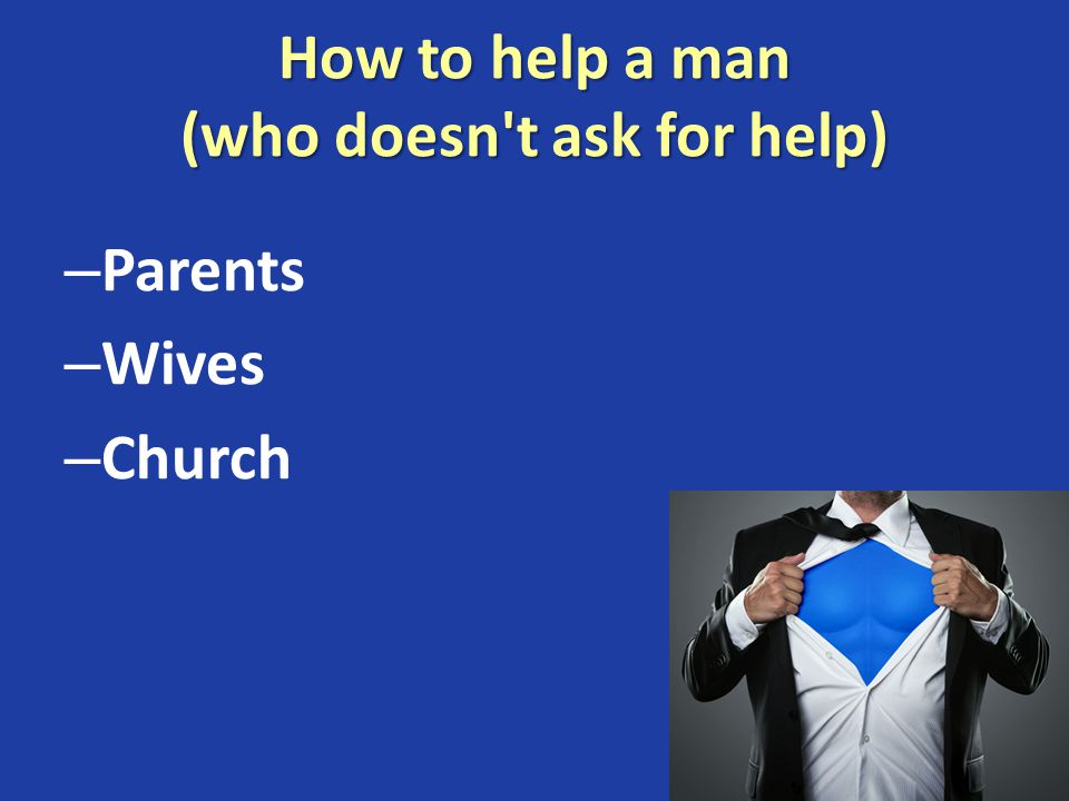 How to help a man (who doesn t ask for help) – Parents – Wives – Church