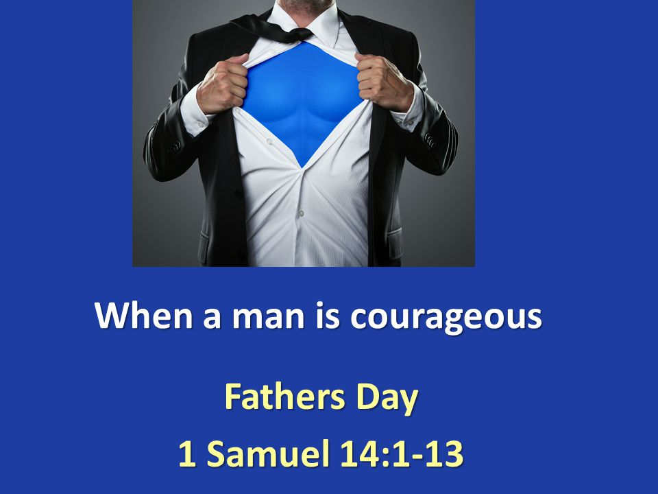 When a man is courageous Fathers Day 1 Samuel 14:1-13