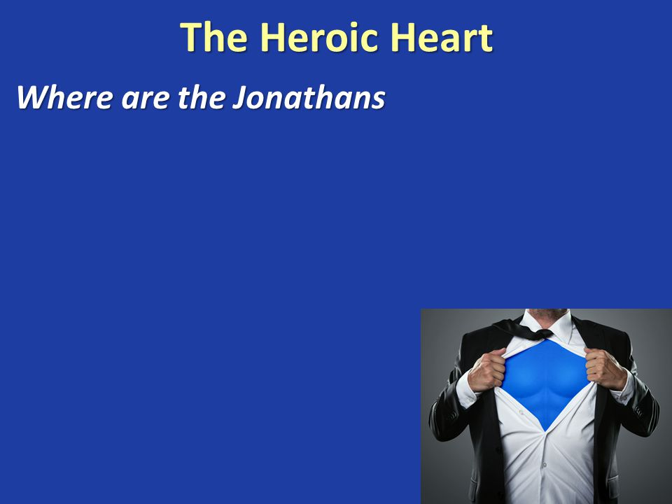 The Heroic Heart Where are the Jonathans