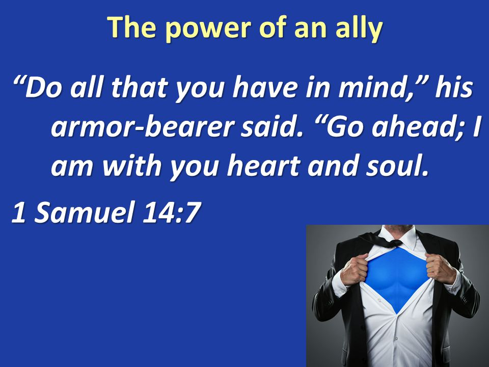 The power of an ally Do all that you have in mind, his armor-bearer said.