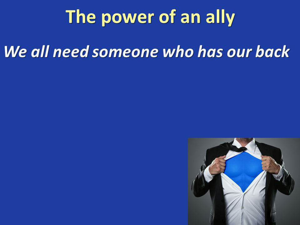 The power of an ally We all need someone who has our back We all need a loyal companion