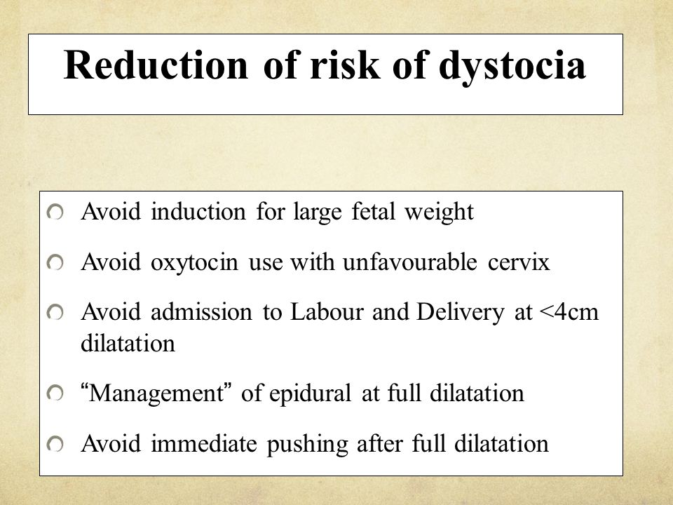 Reduction of risk of dystocia Avoid induction for large fetal weight Avoid oxytocin use with unfavourable cervix Avoid admission to Labour and Deliver