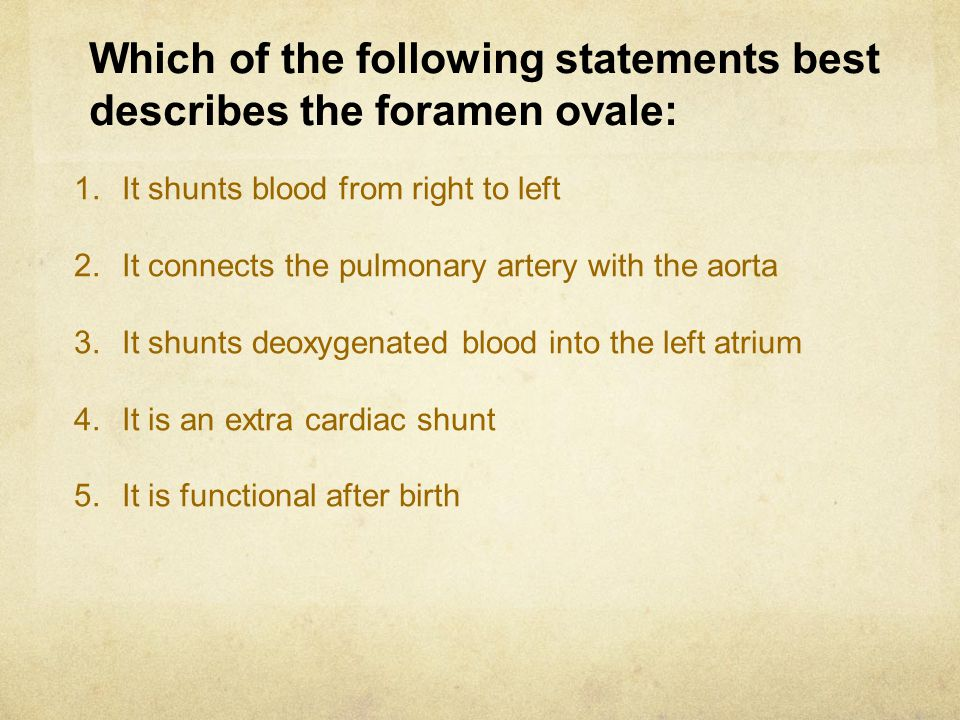 Which of the following statements best describes the foramen ovale: 1.It shunts blood from right to left 2.It connects the pulmonary artery with the a