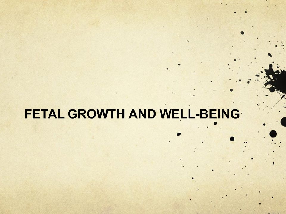 FETAL GROWTH AND WELL-BEING