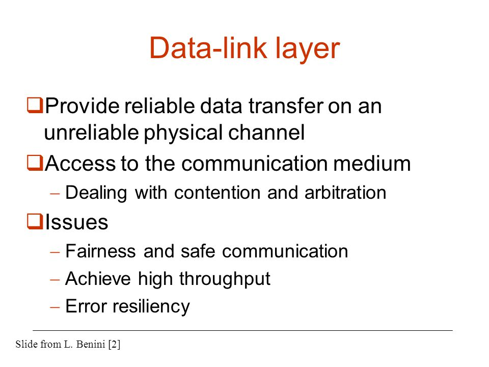 Data-link layer  Provide reliable data transfer on an unreliable physical channel  Access to the communication medium  Dealing with contention and