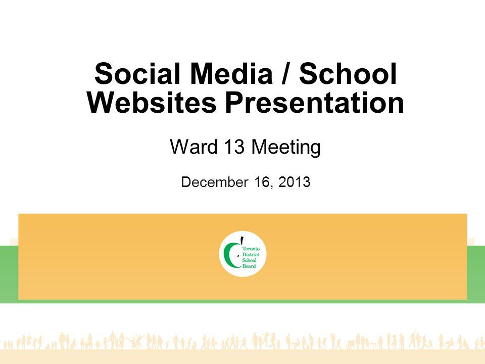 Social Media / School Websites Presentation Ward 13 Meeting December 16, 2013