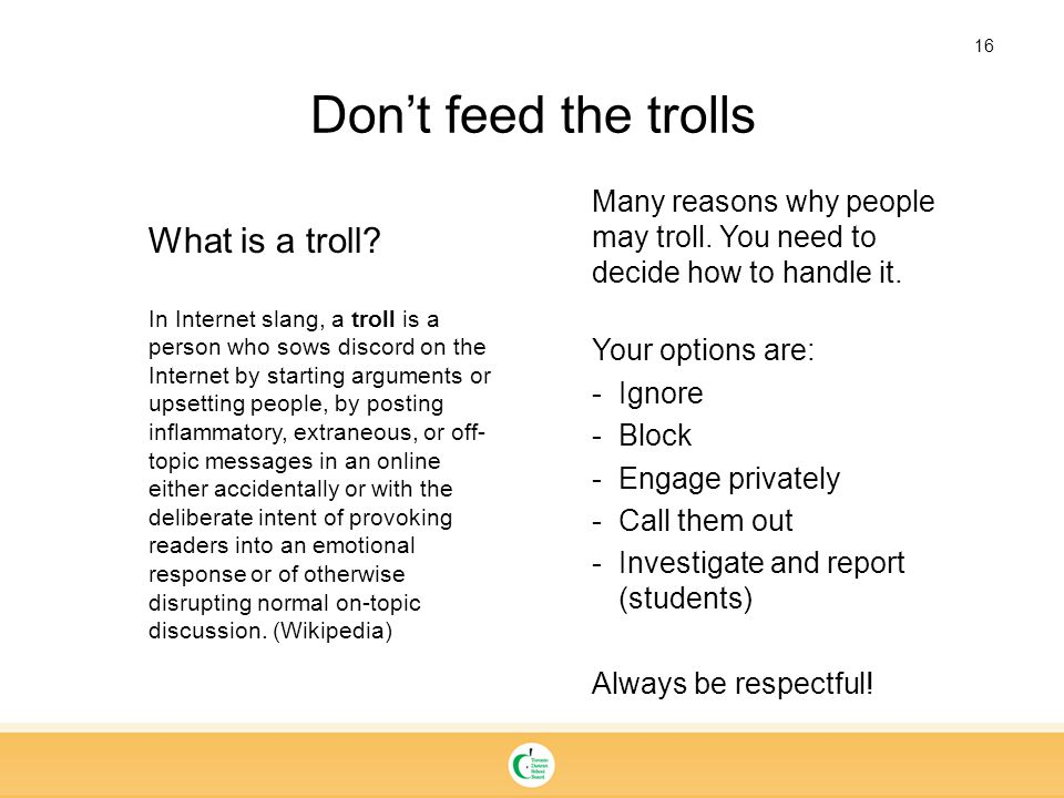 16 Don't feed the trolls Many reasons why people may troll.
