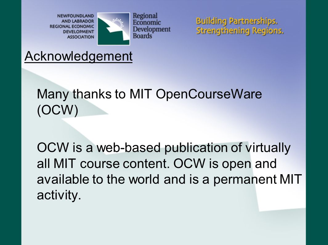 Acknowledgement Many thanks to MIT OpenCourseWare (OCW) OCW is a web-based publication of virtually all MIT course content.