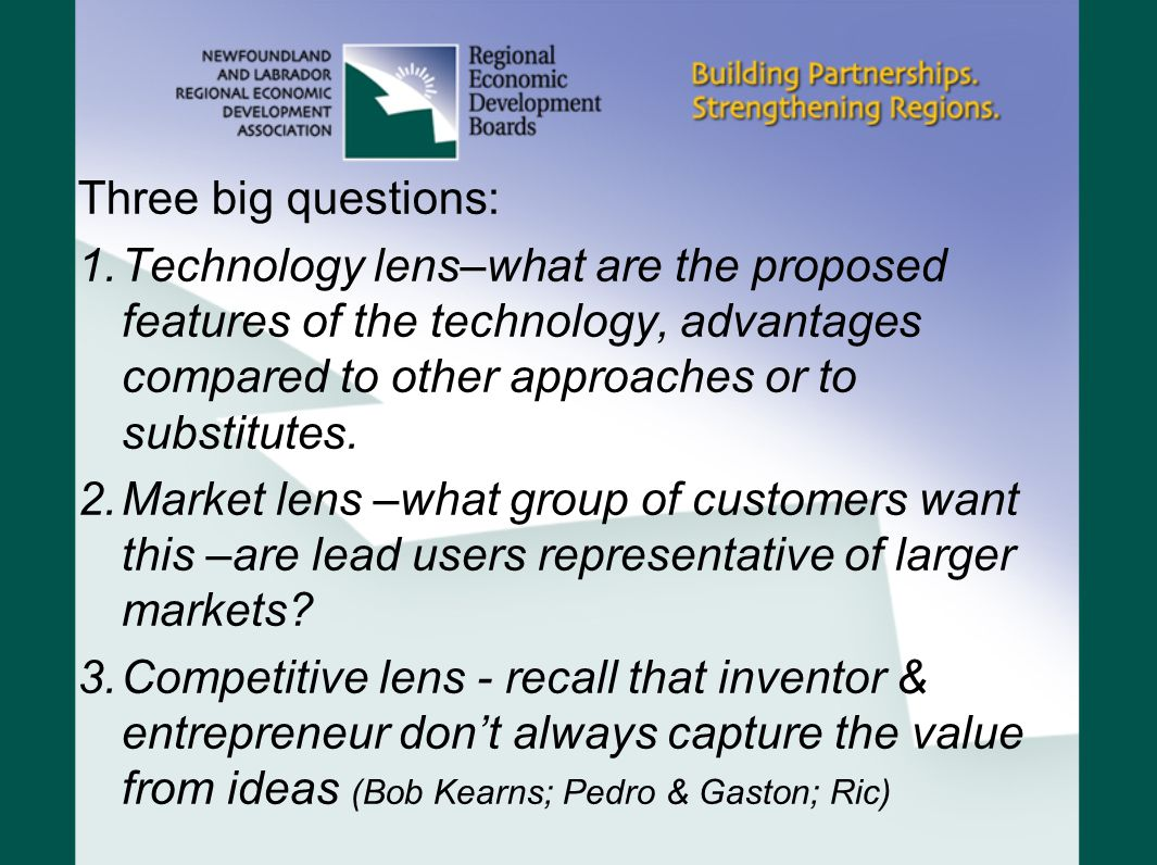 Three big questions: 1.Technology lens–what are the proposed features of the technology, advantages compared to other approaches or to substitutes.