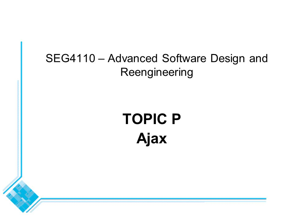 SEG4110 – Advanced Software Design and Reengineering TOPIC P Ajax