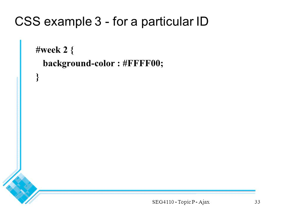 SEG4110 - Topic P - Ajax33 CSS example 3 - for a particular ID #week 2 { background-color : #FFFF00; }