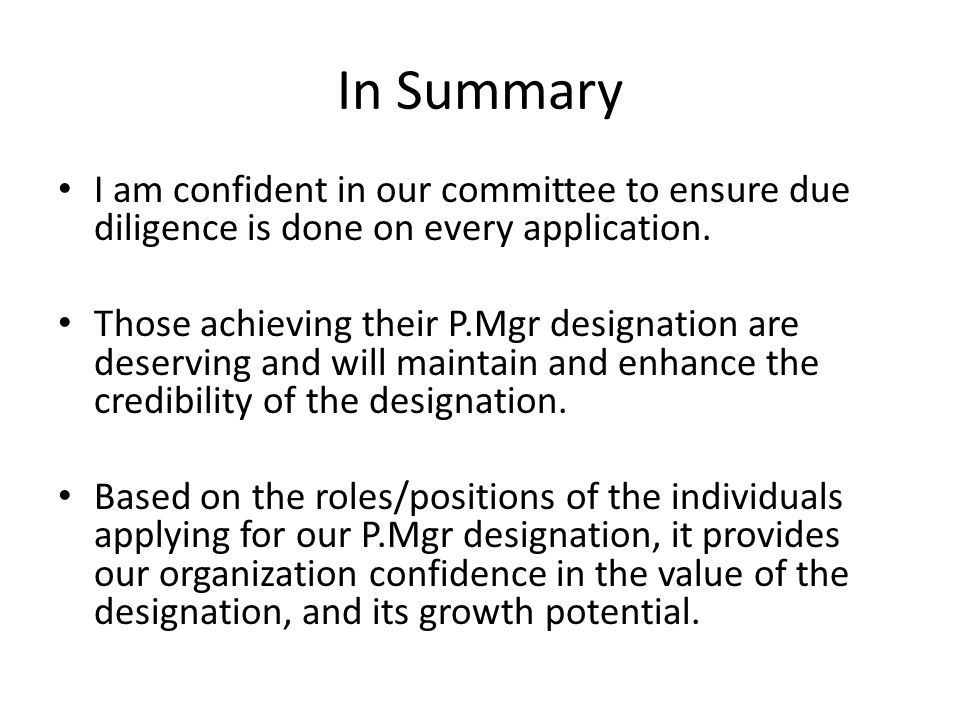 In Summary I am confident in our committee to ensure due diligence is done on every application.