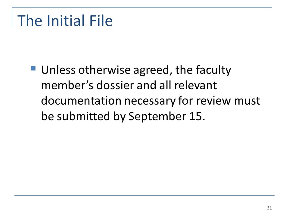 The Initial File 31  Unless otherwise agreed, the faculty member's dossier and all relevant documentation necessary for review must be submitted by September 15.