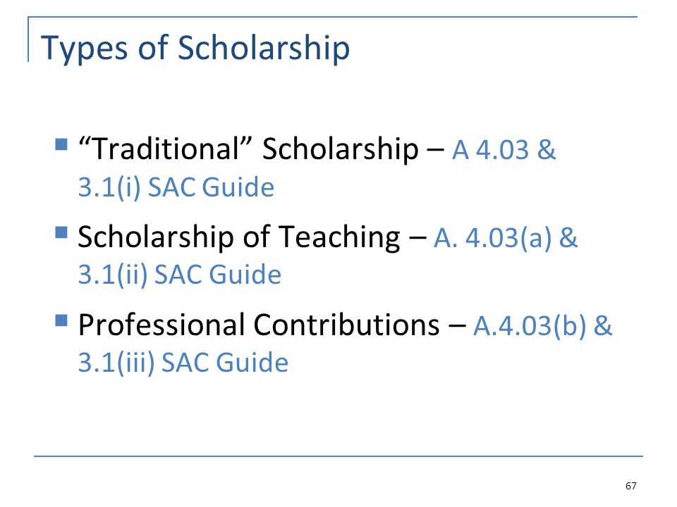 """Types of Scholarship  """"Traditional"""" Scholarship – A 4.03 & 3.1(i) SAC Guide  Scholarship of Teaching – A. 4.03(a) & 3.1(ii) SAC Guide  Professional"""