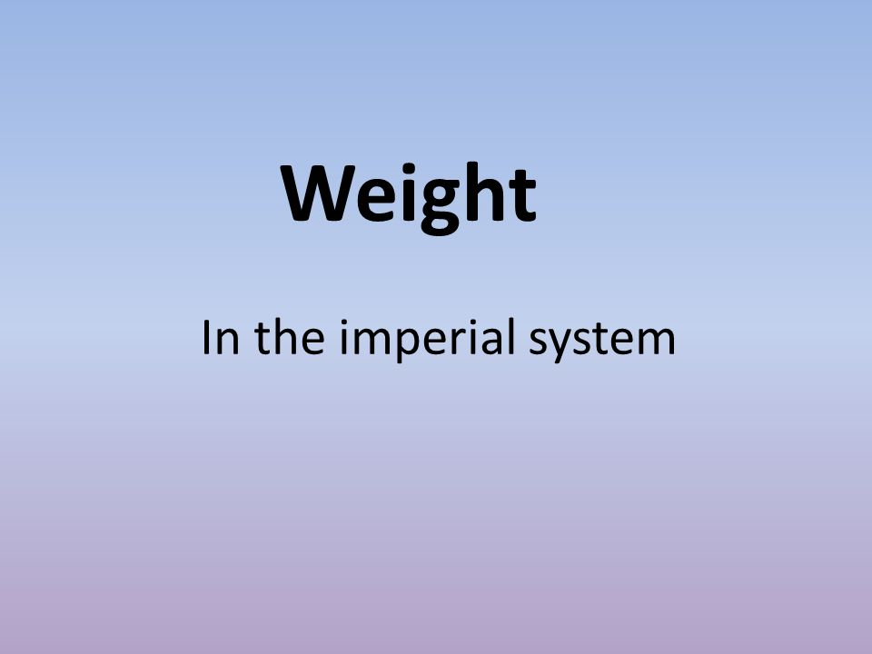 Weight In the imperial system