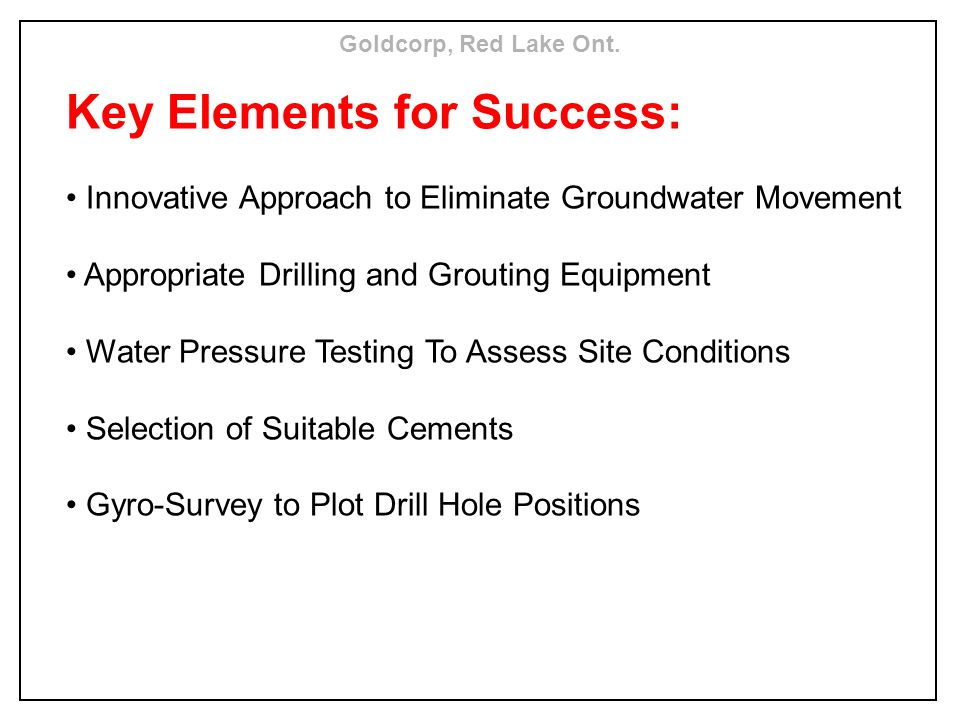Key Elements for Success: Innovative Approach to Eliminate Groundwater Movement Appropriate Drilling and Grouting Equipment Water Pressure Testing To