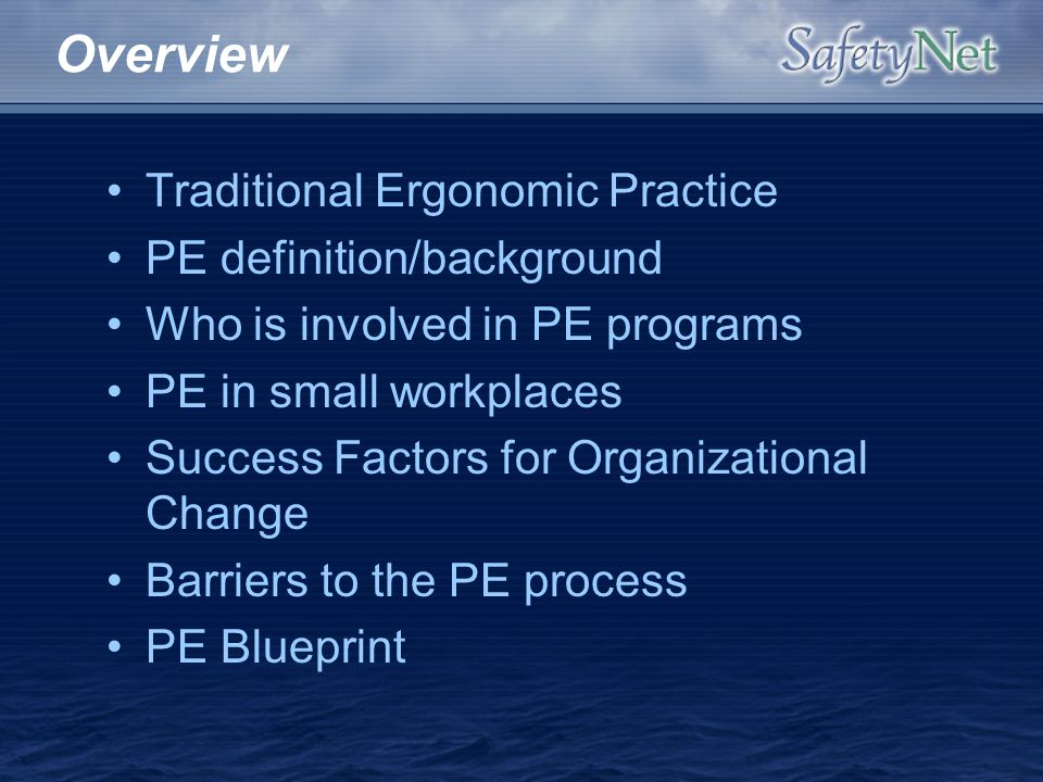 Overview Traditional Ergonomic Practice PE definition/background Who is involved in PE programs PE in small workplaces Success Factors for Organizatio
